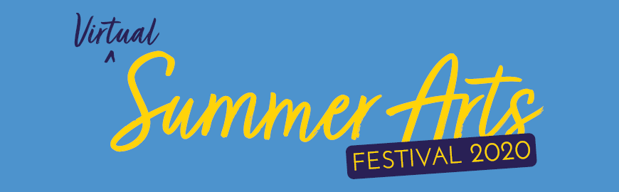 Announcing… Virtual Summer Arts Festival 2020!